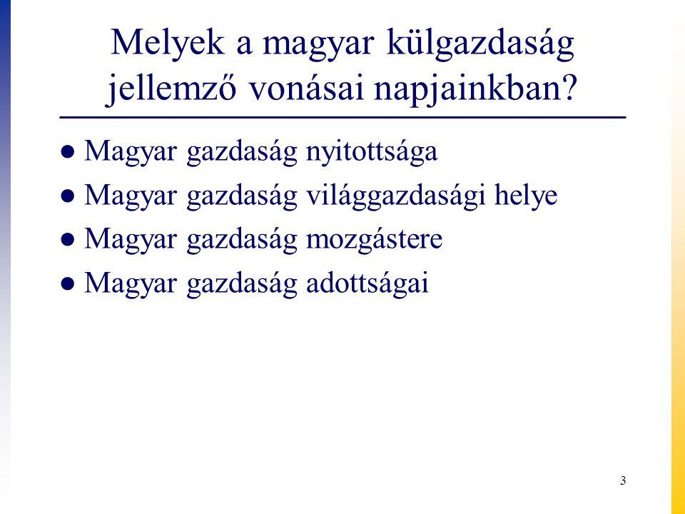 Jellemző vonások, mutatók ● Magyar gazdaság nyitottsága  Szűk belső piac, kis ország, 10 millió fogyasztó  Növekedés - külső tényezők  Termékexp+szolg.export/GDP= 77,9 % (2009, EU is) ● Magyar gazdaság világgazdasági helye  A magyar külker.