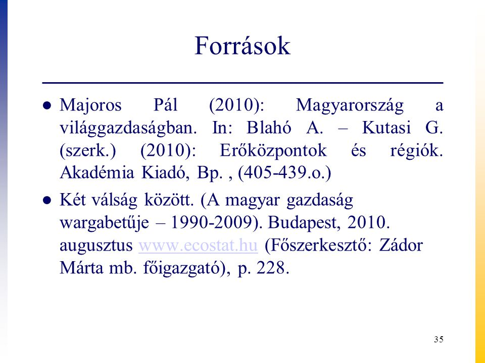 Források ● Majoros Pál (2010): Magyarország a világgazdaságban. In: Blahó A. – Kutasi G. (szerk.) (2010): Erőközpontok és régiók. Akadémia Kiadó, Bp.,