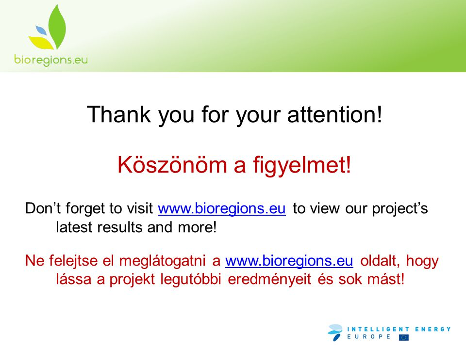 Thank you for your attention! Köszönöm a figyelmet! Don't forget to visit www.bioregions.eu to view our project's latest results and more!www.bioregio