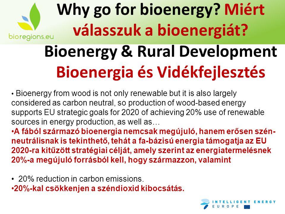 Why go for bioenergy? Miért válasszuk a bioenergiát? Bioenergy & Rural Development Bioenergia és Vidékfejlesztés • Bioenergy from wood is not only ren