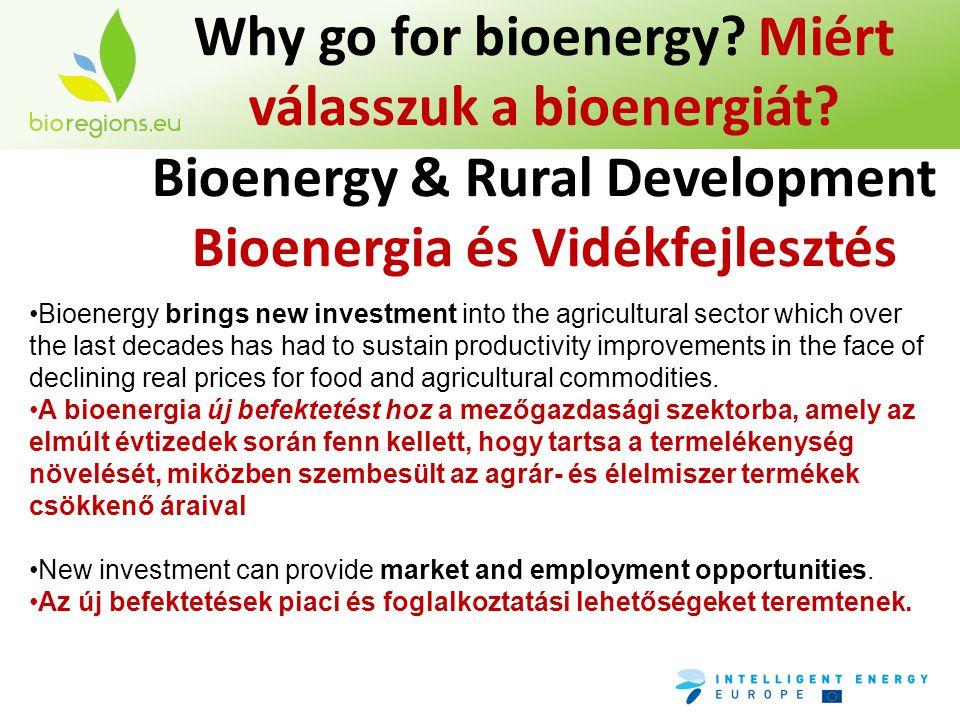 Why go for bioenergy? Miért válasszuk a bioenergiát? Bioenergy & Rural Development Bioenergia és Vidékfejlesztés •Bioenergy brings new investment into