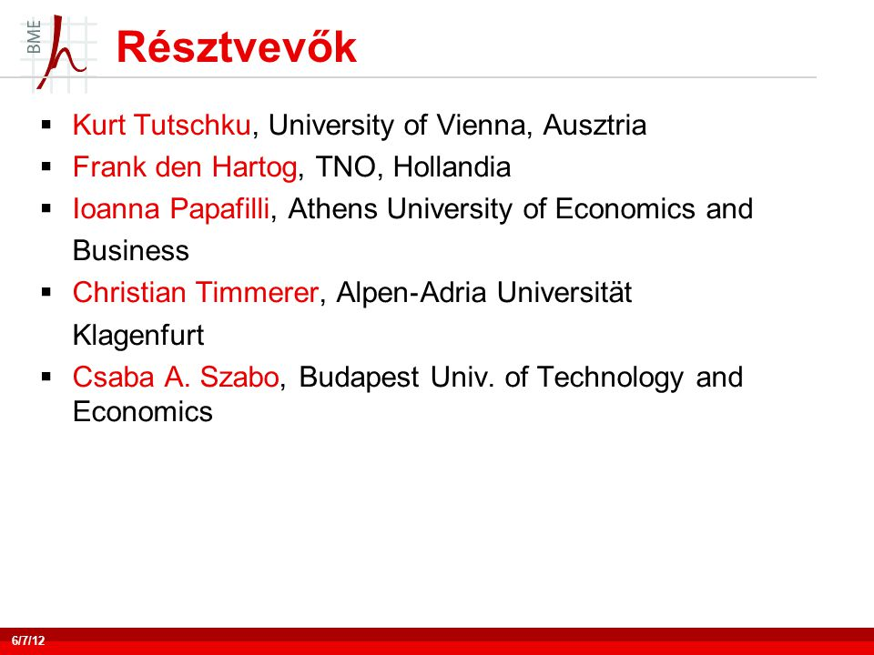Résztvevők  Kurt Tutschku, University of Vienna, Ausztria  Frank den Hartog, TNO, Hollandia  Ioanna Papafilli, Athens University of Economics and Business  Christian Timmerer, Alpen ‐ Adria Universität Klagenfurt  Csaba A.