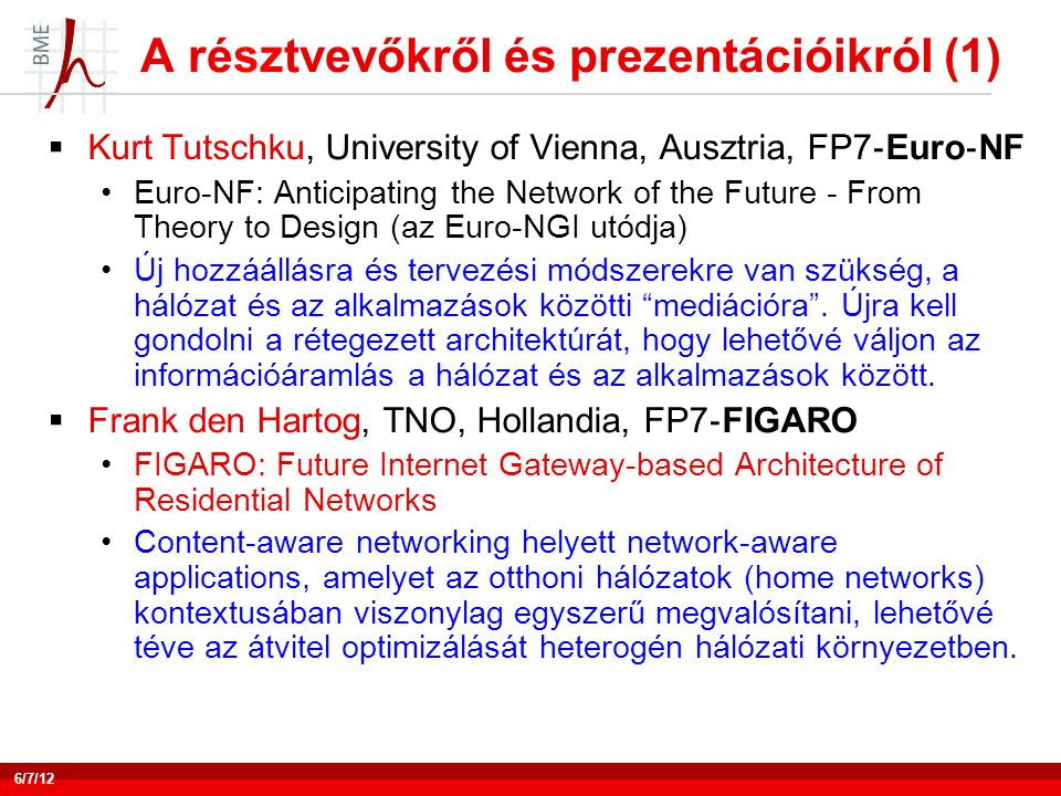 A résztvevőkről és prezentációikról (1)  Kurt Tutschku, University of Vienna, Ausztria, FP7 ‐ Euro ‐ NF •Euro-NF: Anticipating the Network of the Fut