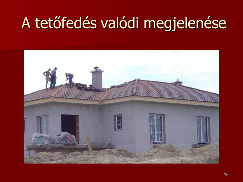 16 A tetőfedés valódi megjelenése A tetőfedés valódi megjelenése