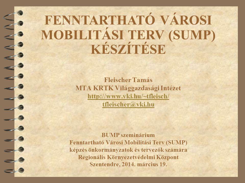 Fleischer Tamás MTA KRTK Világgazdasági Intézet http://www.vki.hu/~tfleisch/ tfleischer@vki.hu BUMP szeminárium Fenntartható Városi Mobilitási Terv (S