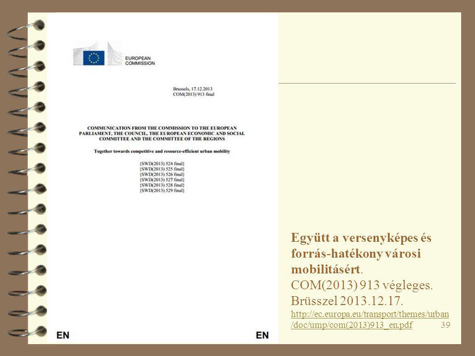 39 Együtt a versenyképes és forrás-hatékony városi mobilitásért. COM(2013) 913 végleges. Brüsszel 2013.12.17. http://ec.europa.eu/transport/themes/urb