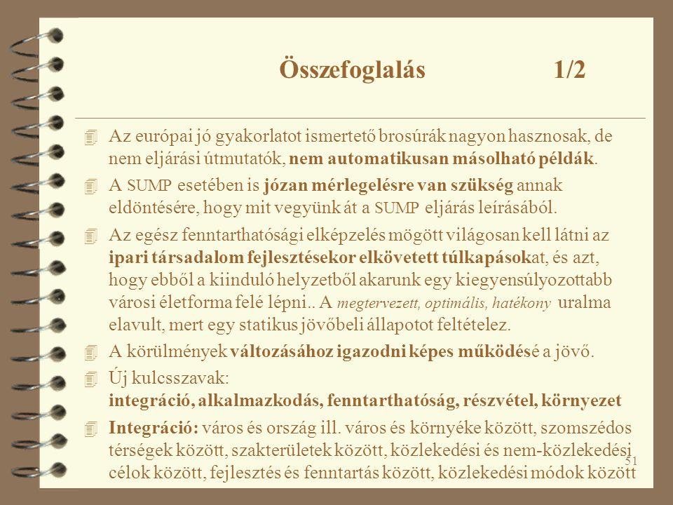 51 Összefoglalás 1/2 4 Az európai jó gyakorlatot ismertető brosúrák nagyon hasznosak, de nem eljárási útmutatók, nem automatikusan másolható példák. 4