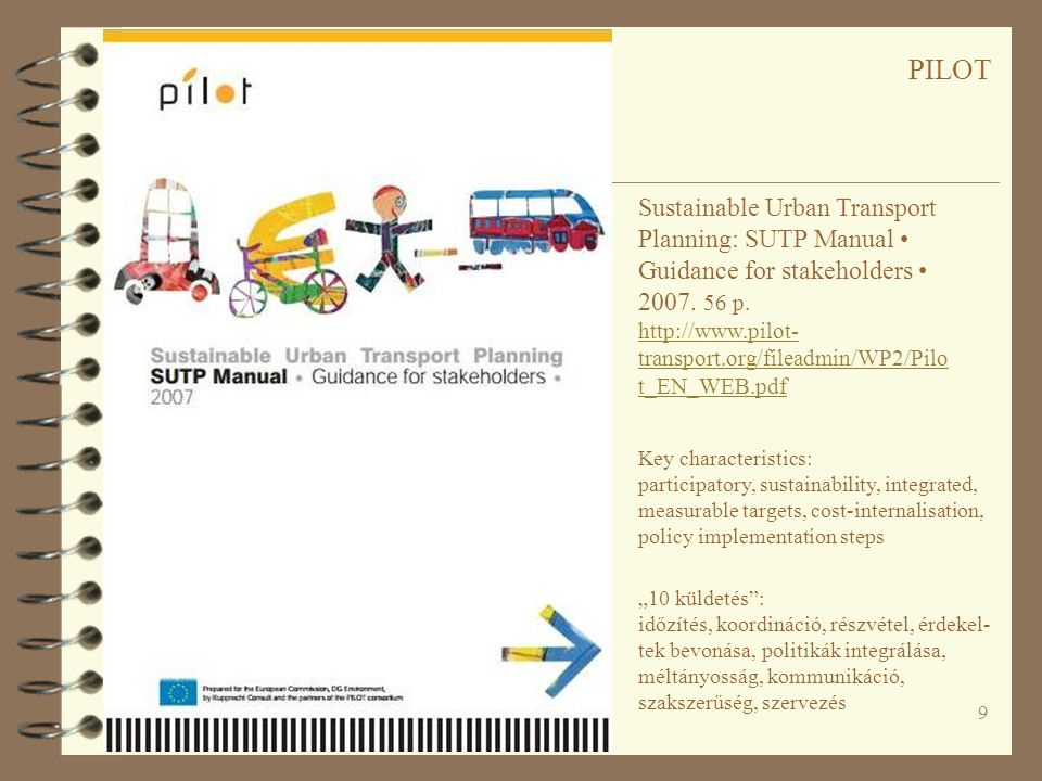 9 Sustainable Urban Transport Planning: SUTP Manual • Guidance for stakeholders • 2007. 56 p. http://www.pilot- transport.org/fileadmin/WP2/Pilo t_EN_