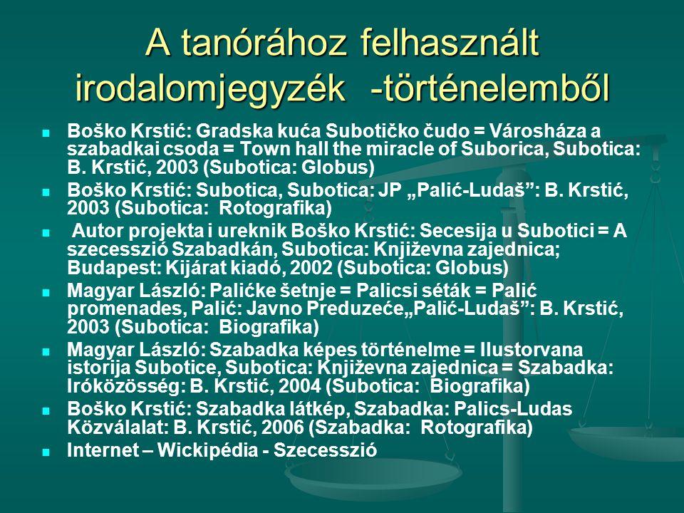 A tanórához felhasznált irodalomjegyzék -történelemből   Boško Krstić: Gradska kuća Subotičko čudo = Városháza a szabadkai csoda = Town hall the mir