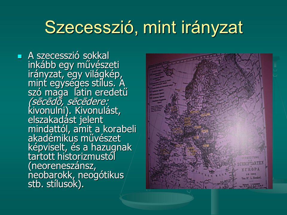 Szecesszió, mint irányzat  A szecesszió sokkal inkább egy művészeti irányzat, egy világkép, mint egységes stílus.