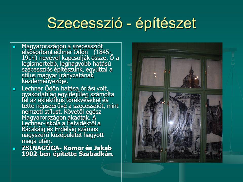 Szecesszió - építészet  Magyarországon a szecessziót elsősorbanLechner Odön (1845- 1914) nevével kapcsolják össze. Ő a legismertebb, legnagyobb hatás