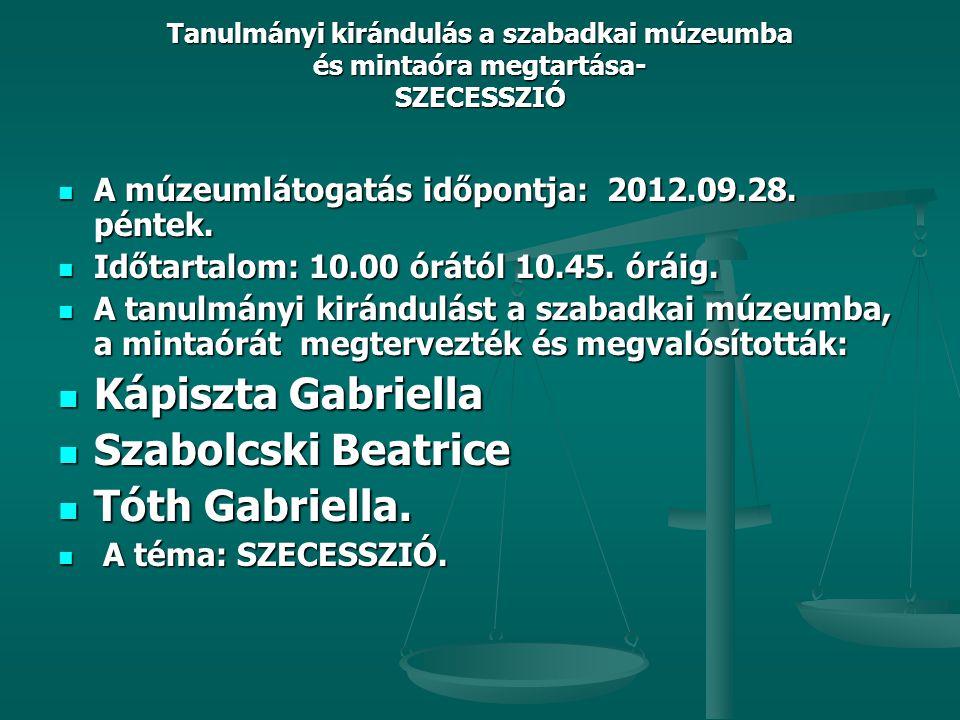Tanulmányi kirándulás a szabadkai múzeumba és mintaóra megtartása- SZECESSZIÓ  A múzeumlátogatás időpontja: 2012.09.28. péntek.  Időtartalom: 10.00