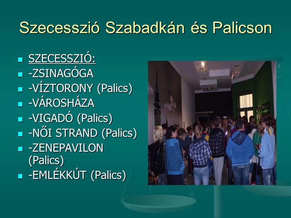 Szecesszió Szabadkán és Palicson  SZECESSZIÓ:  -ZSINAGÓGA  -VÍZTORONY (Palics)  -VÁROSHÁZA  -VIGADÓ (Palics)  -NŐI STRAND (Palics)  -ZENEPAVILO
