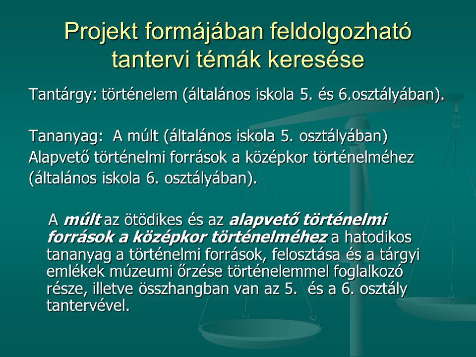 Projekt formájában feldolgozható tantervi témák keresése Tantárgy: történelem (általános iskola 5.