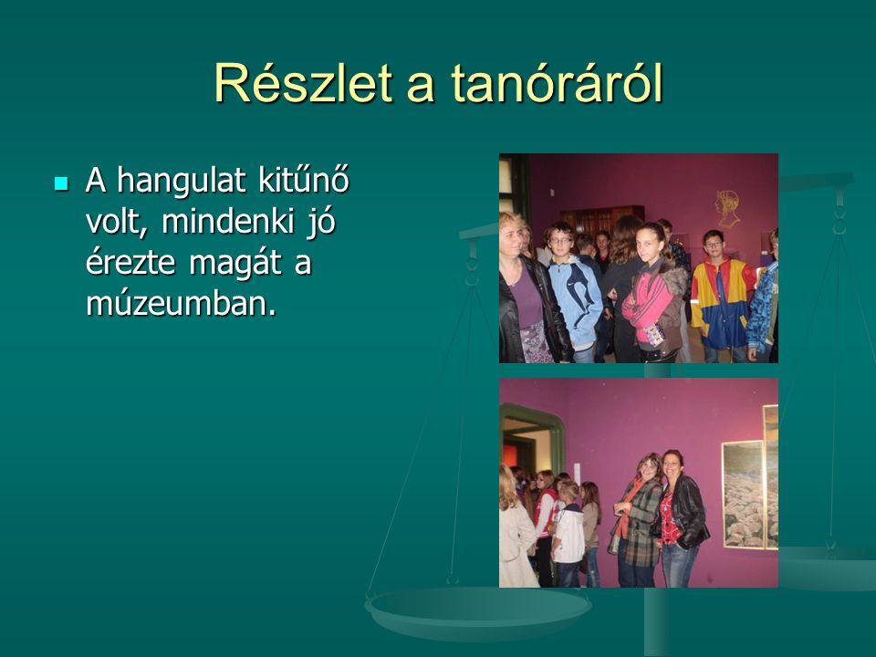 Részlet a tanóráról  A hangulat kitűnő volt, mindenki jó érezte magát a múzeumban.
