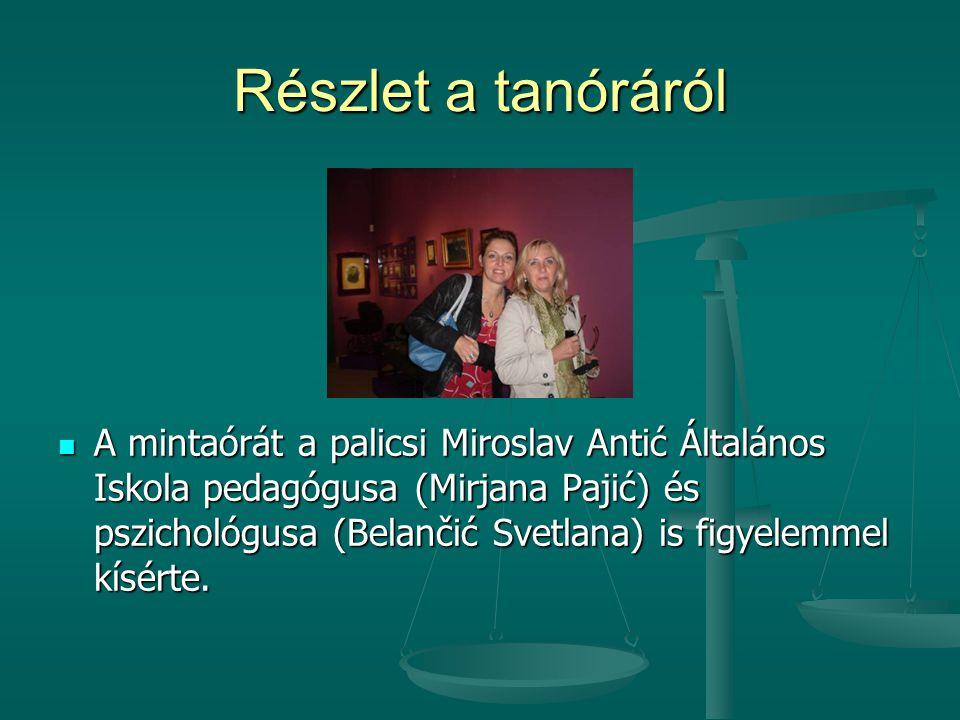  A mintaórát a palicsi Miroslav Antić Általános Iskola pedagógusa (Mirjana Pajić) és pszichológusa (Belančić Svetlana) is figyelemmel kísérte.