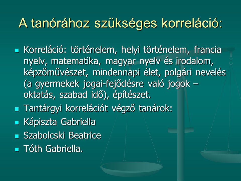 A tanórához szükséges korreláció:  Korreláció: történelem, helyi történelem, francia nyelv, matematika, magyar nyelv és irodalom, képzőművészet, mind