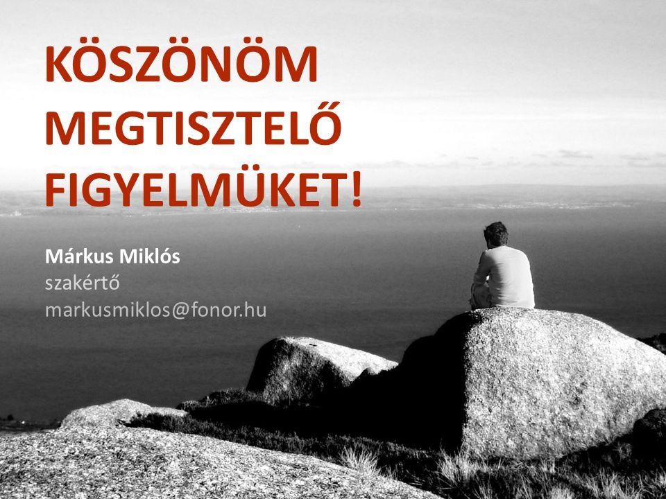 KÖSZÖNÖM MEGTISZTELŐ FIGYELMÜKET! Márkus Miklós szakértő markusmiklos@fonor.hu
