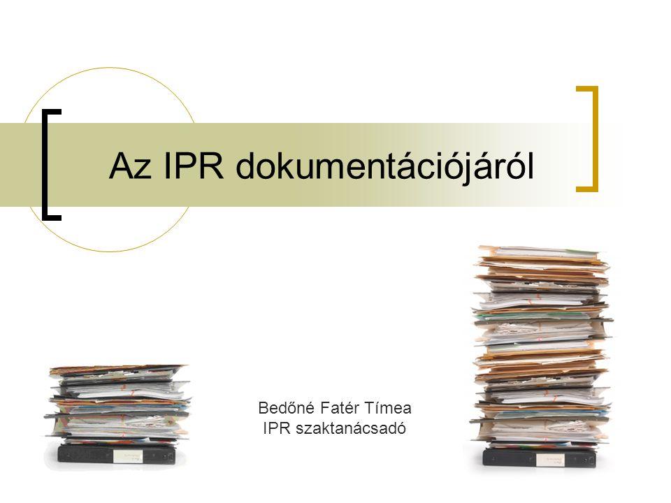 Az IPR dokumentációjáról Bedőné Fatér Tímea IPR szaktanácsadó