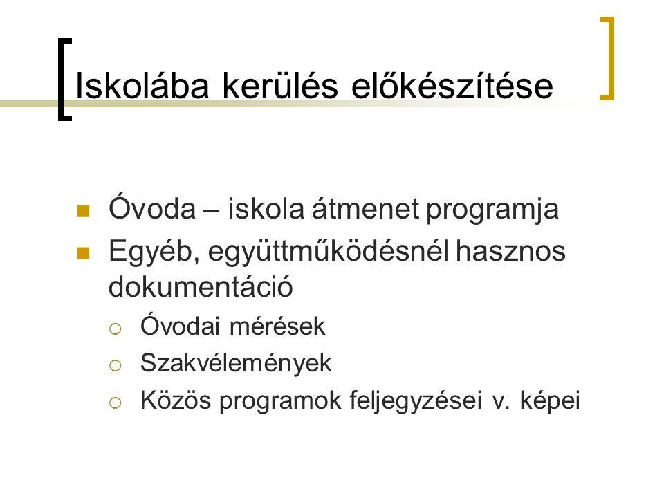 Iskolába kerülés előkészítése  Óvoda – iskola átmenet programja  Egyéb, együttműködésnél hasznos dokumentáció  Óvodai mérések  Szakvélemények  Kö