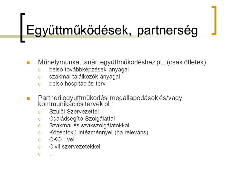Együttműködések, partnerség  Műhelymunka, tanári együttműködéshez pl.: (csak ötletek)  belső továbbképzések anyagai  szakmai találkozók anyagai  b