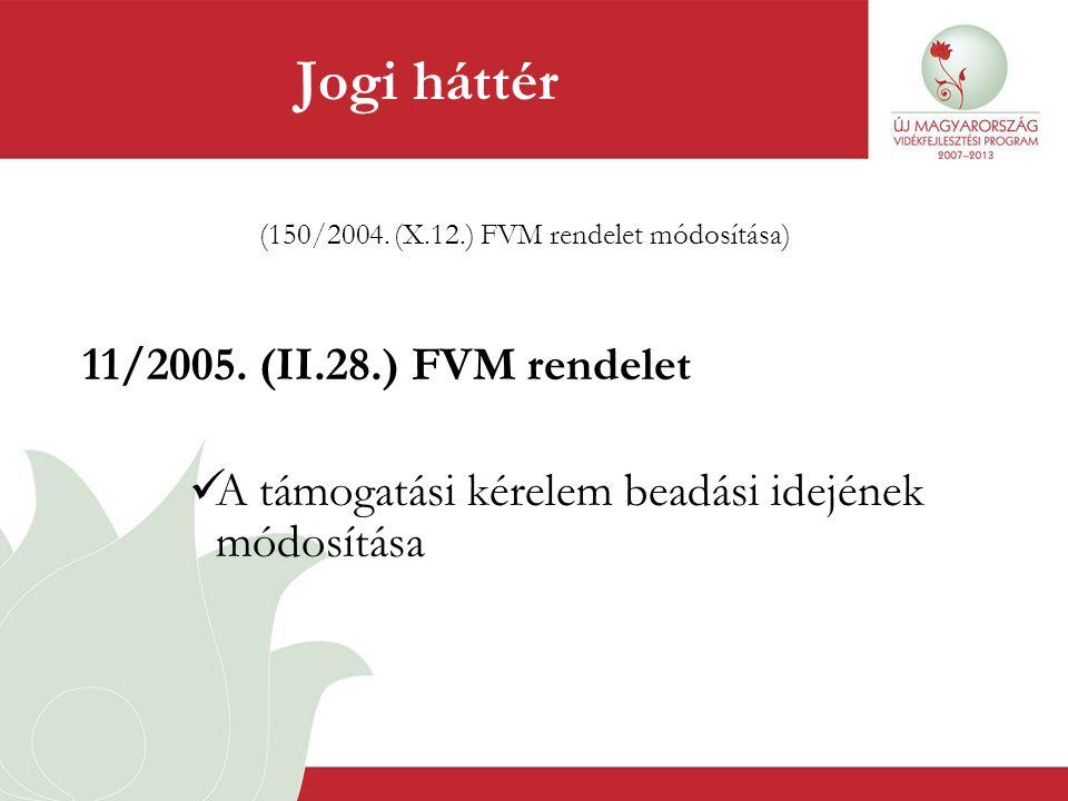 (150/2004. (X.12.) FVM rendelet módosítása) 11/2005. (II.28.) FVM rendelet  A támogatási kérelem beadási idejének módosítása Jogi háttér