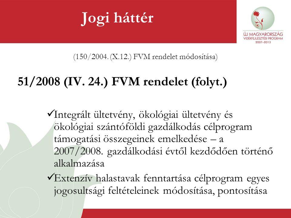 (150/2004. (X.12.) FVM rendelet módosítása) 51/2008 (IV. 24.) FVM rendelet (folyt.)  Integrált ültetvény, ökológiai ültetvény és ökológiai szántóföld