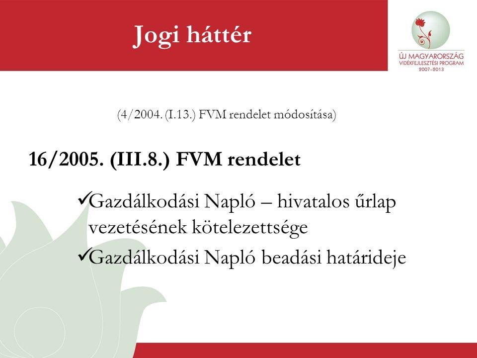 (4/2004. (I.13.) FVM rendelet módosítása) 16/2005. (III.8.) FVM rendelet  Gazdálkodási Napló – hivatalos űrlap vezetésének kötelezettsége  Gazdálkod