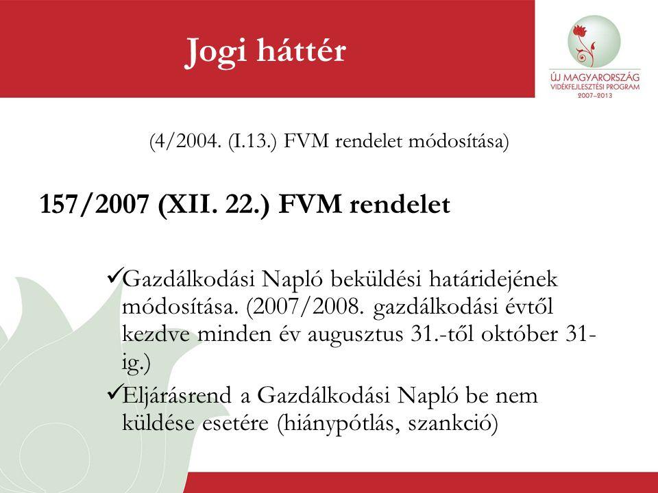 (4/2004. (I.13.) FVM rendelet módosítása) 157/2007 (XII. 22.) FVM rendelet  Gazdálkodási Napló beküldési határidejének módosítása. (2007/2008. gazdál