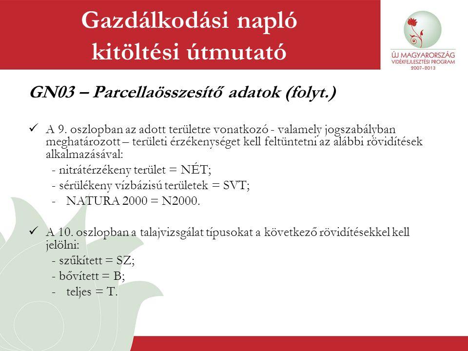 GN03 – Parcellaösszesítő adatok (folyt.)  A 9. oszlopban az adott területre vonatkozó - valamely jogszabályban meghatározott – területi érzékenységet