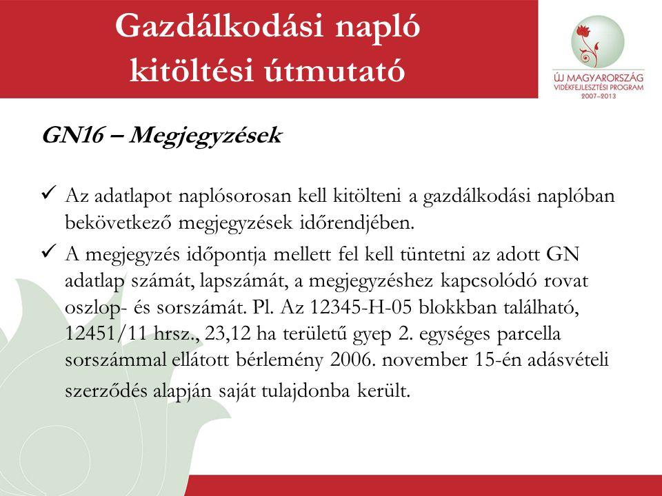 GN16 – Megjegyzések  Az adatlapot naplósorosan kell kitölteni a gazdálkodási naplóban bekövetkező megjegyzések időrendjében.  A megjegyzés időpontja