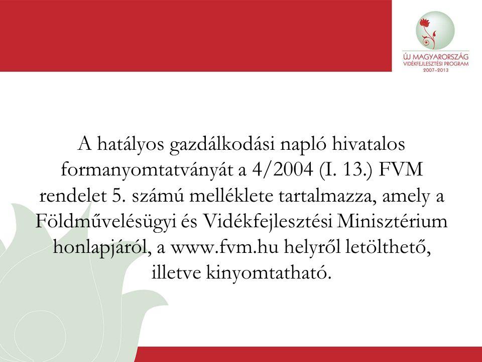 A hatályos gazdálkodási napló hivatalos formanyomtatványát a 4/2004 (I. 13.) FVM rendelet 5. számú melléklete tartalmazza, amely a Földművelésügyi és