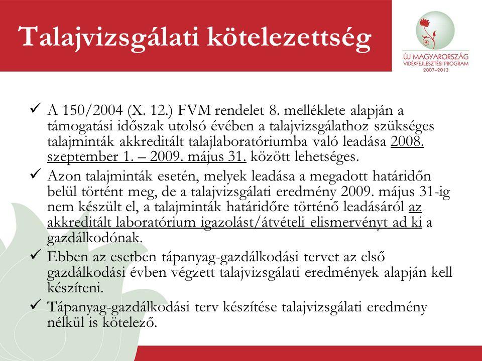 Talajvizsgálati kötelezettség  A 150/2004 (X. 12.) FVM rendelet 8. melléklete alapján a támogatási időszak utolsó évében a talajvizsgálathoz szüksége
