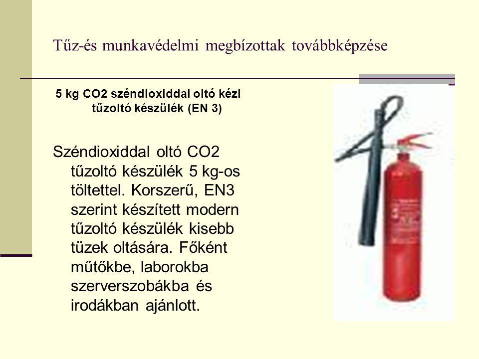 Tűz-és munkavédelmi megbízottak továbbképzése 5 kg CO2 széndioxiddal oltó kézi tűzoltó készülék (EN 3) Széndioxiddal oltó CO2 tűzoltó készülék 5 kg-os
