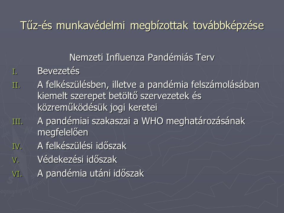 Tűz-és munkavédelmi megbízottak továbbképzése Nemzeti Influenza Pandémiás Terv I. Bevezetés II. A felkészülésben, illetve a pandémia felszámolásában k