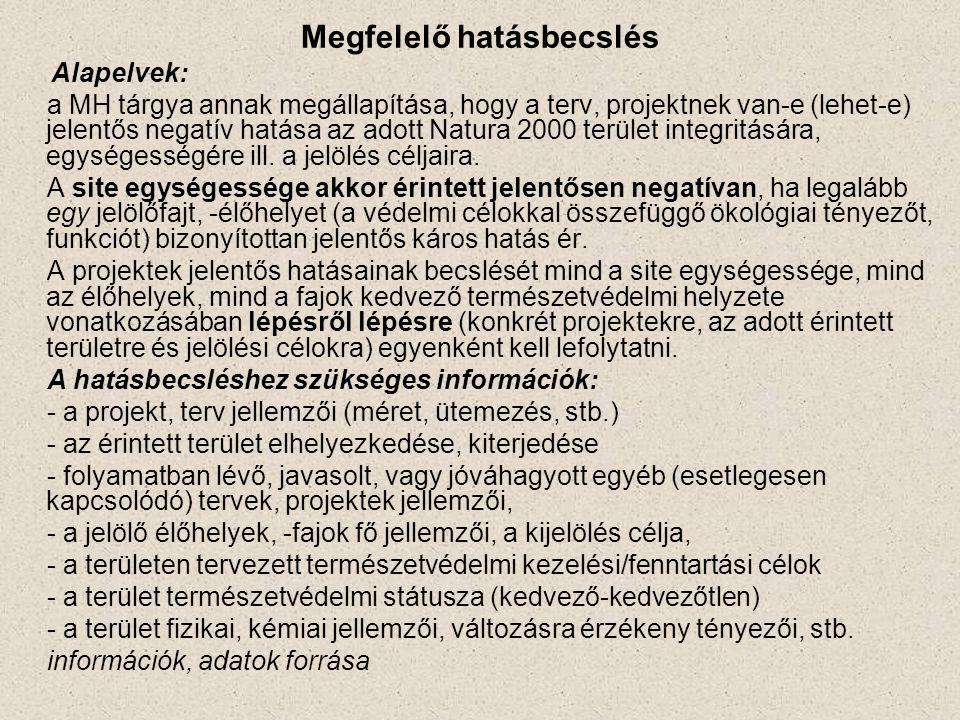 Megfelelő hatásbecslés Alapelvek: a MH tárgya annak megállapítása, hogy a terv, projektnek van-e (lehet-e) jelentős negatív hatása az adott Natura 200