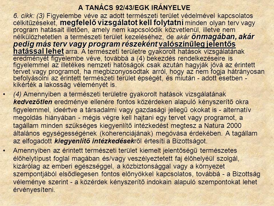 A TANÁCS 92/43/EGK IRÁNYELVE megfelelő vizsgálatot kell folytatni önmagában, akár pedig más terv vagy program részeként valószínűleg jelentős hatással