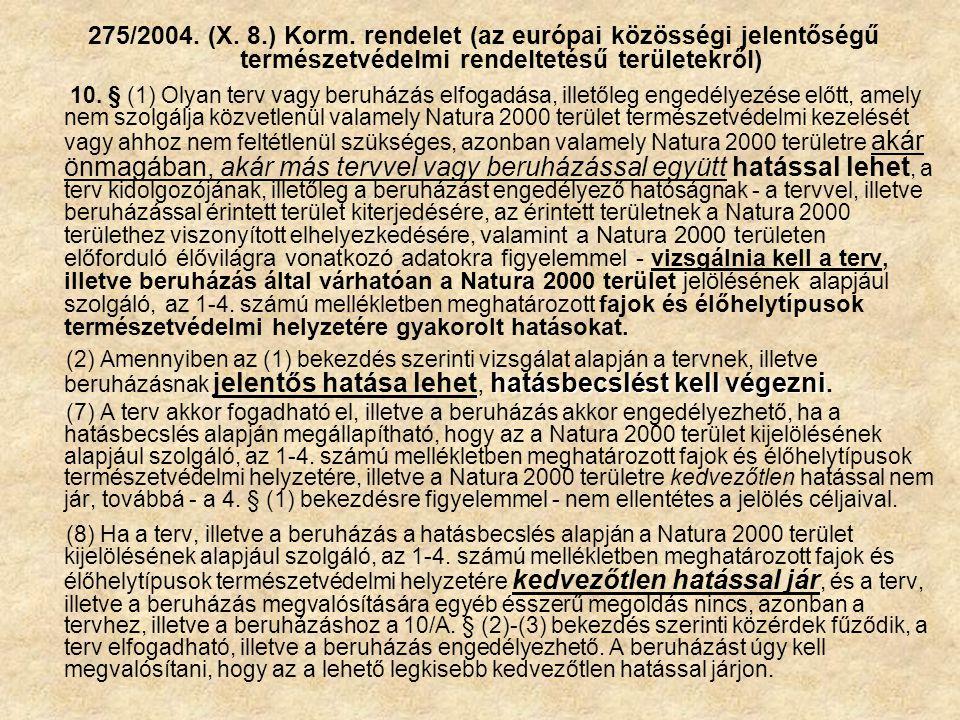 275/2004. (X. 8.) Korm. rendelet (az európai közösségi jelentőségű természetvédelmi rendeltetésű területekről) 10. § (1) Olyan terv vagy beruházás elf