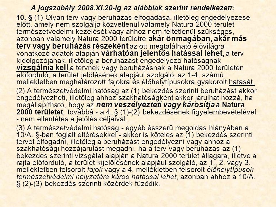 A jogszabály 2008.XI.20-ig az alábbiak szerint rendelkezett: 10. § (1) Olyan terv vagy beruházás elfogadása, illetőleg engedélyezése előtt, amely nem