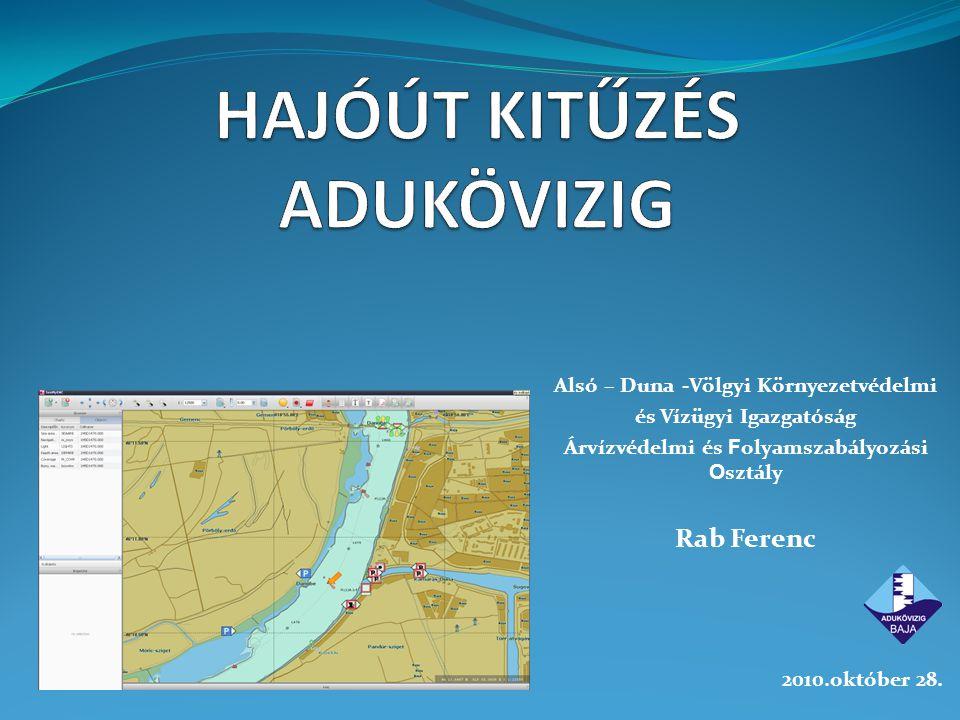 Alsó – Duna -Völgyi Környezetvédelmi és Vízügyi Igazgatóság Árvízvédelmi és F olyamszabályozási O sztály Rab Ferenc 2010.október 28.