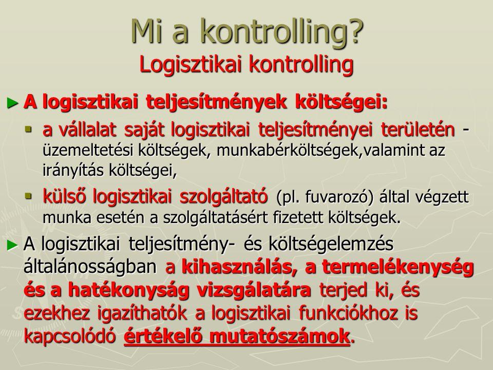 Mi a kontrolling? Logisztikai kontrolling ► A logisztikai teljesítmények költségei:  a vállalat saját logisztikai teljesítményei területén - üzemelte