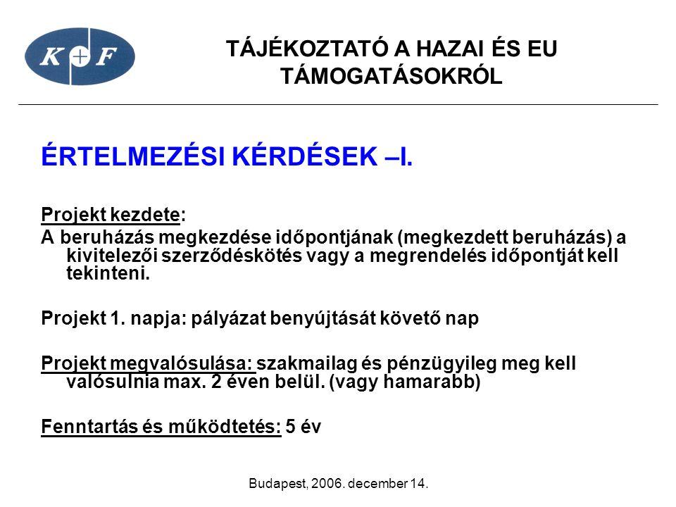 TÁJÉKOZTATÓ A HAZAI ÉS EU TÁMOGATÁSOKRÓL Budapest, 2006. december 14. ÉRTELMEZÉSI KÉRDÉSEK –I. Projekt kezdete: A beruházás megkezdése időpontjának (m