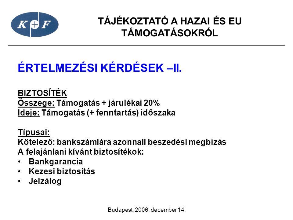 TÁJÉKOZTATÓ A HAZAI ÉS EU TÁMOGATÁSOKRÓL Budapest, 2006. december 14. ÉRTELMEZÉSI KÉRDÉSEK –II. BIZTOSÍTÉK Összege: Támogatás + járulékai 20% Ideje: T