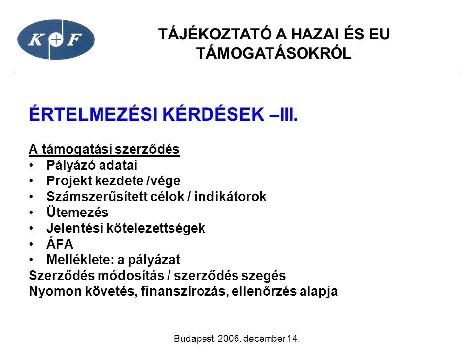 TÁJÉKOZTATÓ A HAZAI ÉS EU TÁMOGATÁSOKRÓL Budapest, 2006. december 14. ÉRTELMEZÉSI KÉRDÉSEK –III. A támogatási szerződés •Pályázó adatai •Projekt kezde
