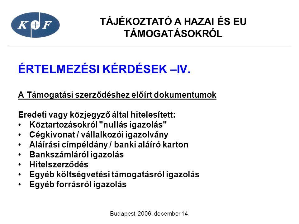 TÁJÉKOZTATÓ A HAZAI ÉS EU TÁMOGATÁSOKRÓL Budapest, 2006. december 14. ÉRTELMEZÉSI KÉRDÉSEK –IV. A Támogatási szerződéshez előírt dokumentumok Eredeti