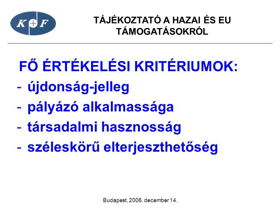 TÁJÉKOZTATÓ A HAZAI ÉS EU TÁMOGATÁSOKRÓL Budapest, 2006. december 14. FŐ ÉRTÉKELÉSI KRITÉRIUMOK: -újdonság-jelleg -pályázó alkalmassága -társadalmi ha