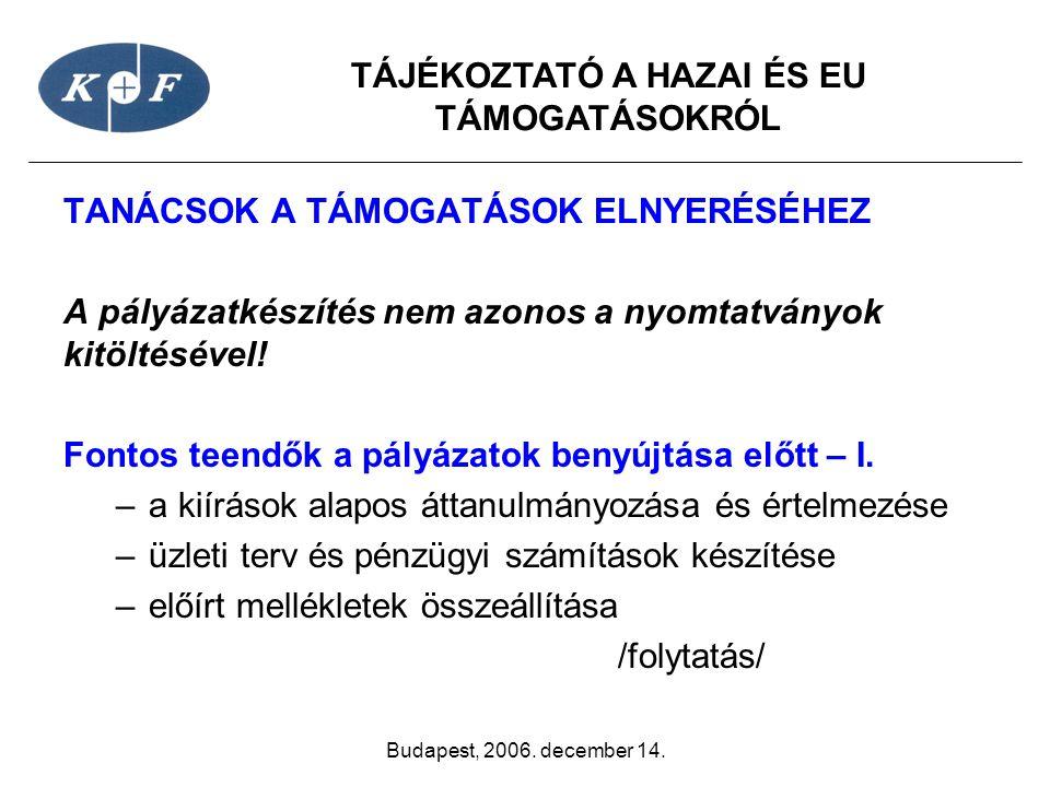 TÁJÉKOZTATÓ A HAZAI ÉS EU TÁMOGATÁSOKRÓL Budapest, 2006. december 14. TANÁCSOK A TÁMOGATÁSOK ELNYERÉSÉHEZ A pályázatkészítés nem azonos a nyomtatványo