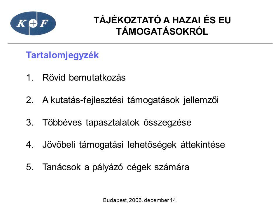 TÁJÉKOZTATÓ A HAZAI ÉS EU TÁMOGATÁSOKRÓL Budapest, 2006. december 14. Tartalomjegyzék 1.Rövid bemutatkozás 2.A kutatás-fejlesztési támogatások jellemz