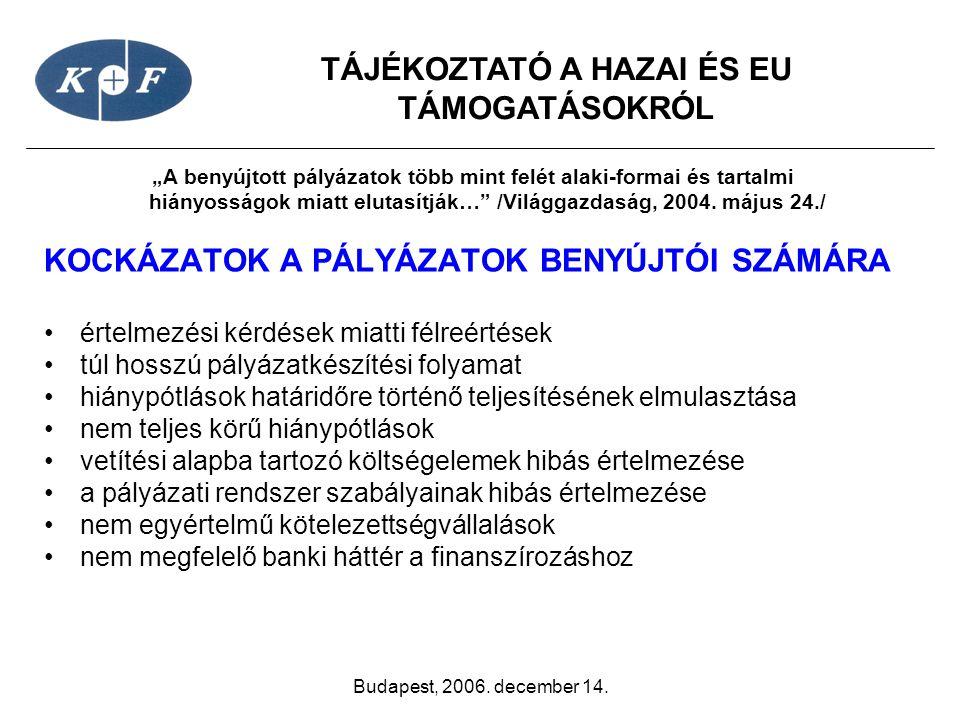 """TÁJÉKOZTATÓ A HAZAI ÉS EU TÁMOGATÁSOKRÓL Budapest, 2006. december 14. """"A benyújtott pályázatok több mint felét alaki-formai és tartalmi hiányosságok m"""
