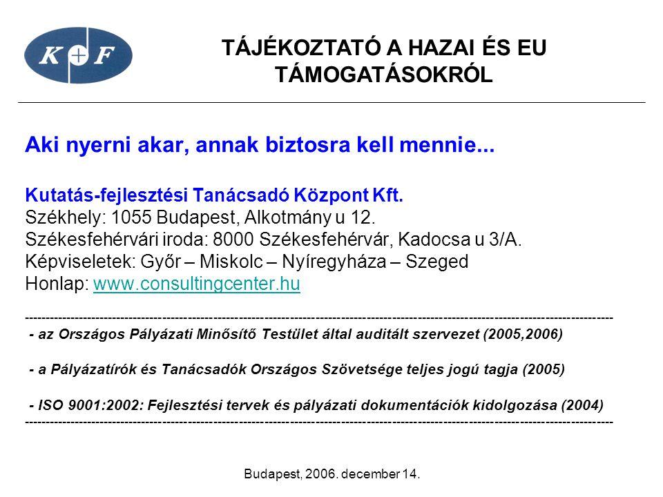 TÁJÉKOZTATÓ A HAZAI ÉS EU TÁMOGATÁSOKRÓL Budapest, 2006. december 14. Aki nyerni akar, annak biztosra kell mennie... Kutatás-fejlesztési Tanácsadó Köz